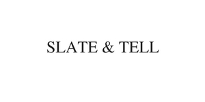 SLATE & TELL - TELL YOURS ON A SLATE